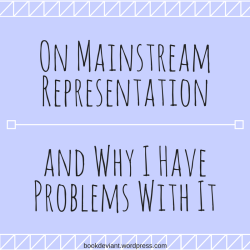 On Mainstream Representation and Why I Have Problems With It