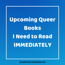 Upcoming Queer Books I Need to Read IMMEDIATELY